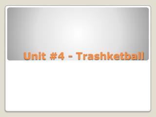 Unit #4 -  Trashketball