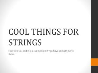 COOL THINGS FOR STRINGS