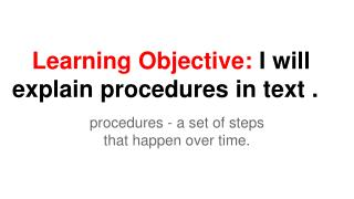 Learning Objective:  I will explain procedures in  text .