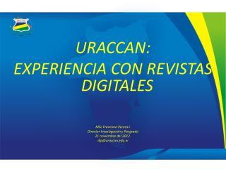 URACCAN:  EXPERIENCIA CON REVISTAS DIGITALES MSc  Francisco Perera L