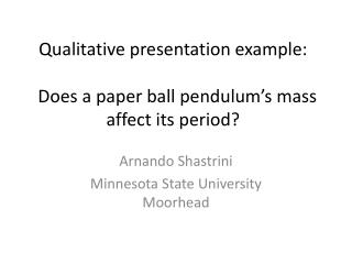 Qualitative presentation example:   Does a paper ball pendulum's mass affect its period?