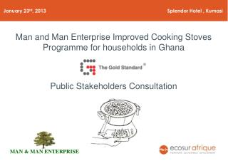 Man and Man Enterprise Improved Cooking Stoves Programme for households in Ghana