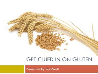 GET Clued in on Gluten