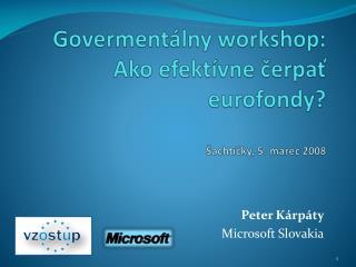 Govermentálny workshop :  Ako efekt í vne čerpať eurofondy? Šachtičky , 5. marec 2008
