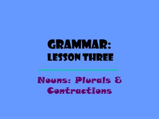 Grammar: Lesson  Three