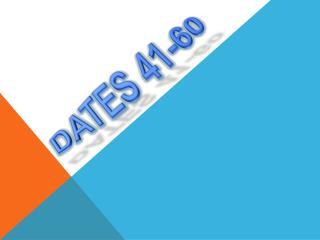 DATES 41-60