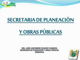 SECRETARIA DE PLANEACIÓN  Y OBRAS PÚBLICAS