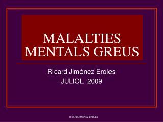 MALALTIES MENTALS GREUS