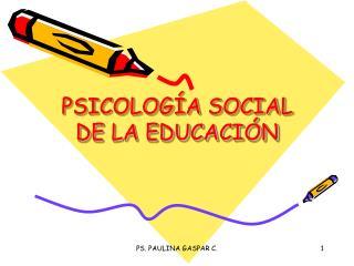 PSICOLOG A SOCIAL DE LA EDUCACI N