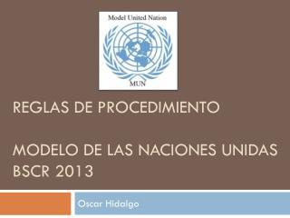 REGLAS DE PROCEDIMIENTO Modelo de las Naciones Unidas BSCR 2013