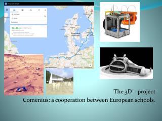 The 3D – project  Comenius : a  cooperation between European  schools.