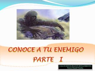 CONOCE A TU ENEMIGO   PARTE   I