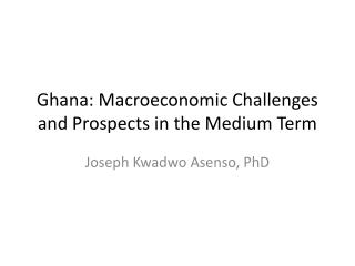 Ghana: Macroeconomic Challenges and Prospects in the Medium Term