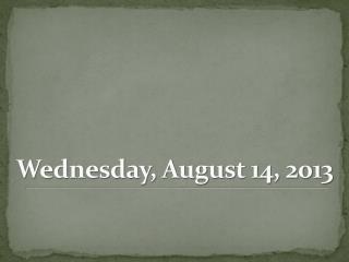 Wednesday, August 14, 2013
