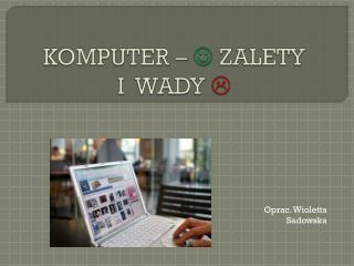 KOMPUTER –   ZALETY  I  WADY  