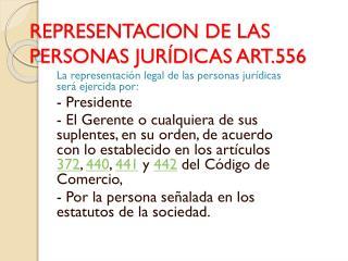 REPRESENTACION DE LAS PERSONAS JURÍDICAS ART.556