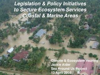 Legislation & Policy Initiatives  to Secure Ecosystem Services  Coastal & Marine Areas