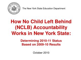 How No Child Left Behind NCLB Accountability Works in New York State:  Determining 2010-11 Status Based on 2009-10 Resul