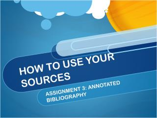 HOW TO USE YOUR SOURCES