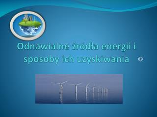 Odnawialne źródła energii i sposoby ich uzyskiwania