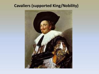 Cavaliers (supported King/Nobility)