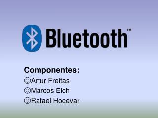 Componentes :  ☺ Artur Freitas ☺ Marcos  Eich ☺ Rafael  Hocevar