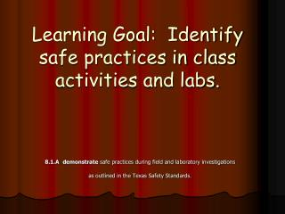 Learning Goal:  Identify safe practices in class activities and labs.