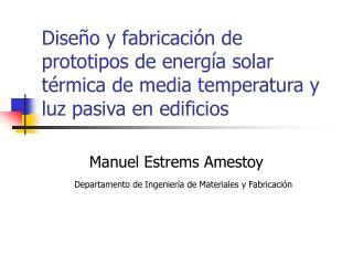 Dise o y fabricaci n de prototipos de energ a solar t rmica de media temperatura y luz pasiva en edificios