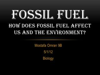 Fossil fuel How does fossil fuel affect us and the environment?