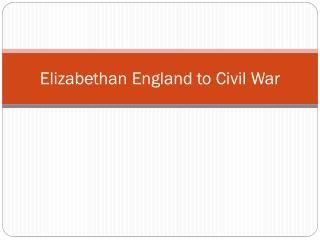 Elizabethan England to Civil War