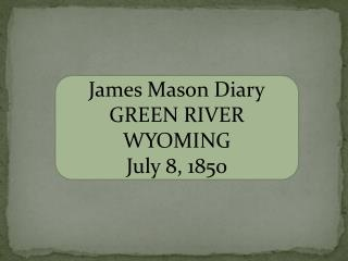 James Mason Diary GREEN RIVER  WYOMING July 8,  1850