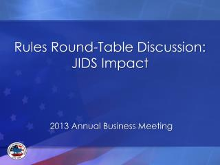 Rules Round-Table  Discussion: JIDS Impact