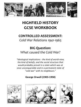 HIGHFIELD HISTORY GCSE WORKBOOK CONTROLLED ASSESSMENT: Cold War Relations 1941-1965 BIG Question: