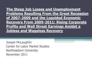 Joseph McLaughlin Center for Labor Market Studies Northeastern University November 2011