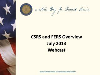 CSRS and FERS Overview July 2013 Webcast