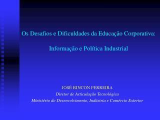 Os Desafios e Dificuldades da Educa  o Corporativa:  Informa  o e Pol tica Industrial