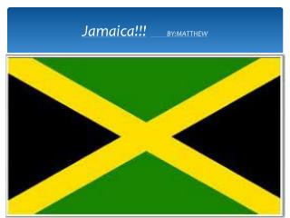 Jamaica!!! BY:MATTHEW