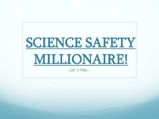 SCIENCE SAFETY MILLIONAIRE!