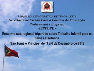 REP Ú BLICA DEMOCRÁTICA DE TIMOR-LESTE