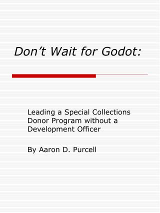 Don't Wait for  Godot :