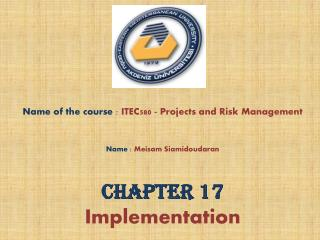 Name of the course  :  ITEC580 - Projects and  Risk Management Name  :  Meisam Siamidoudaran