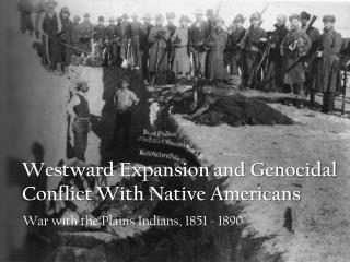 Westward Expansion and Genocidal Conflict With Native Americans