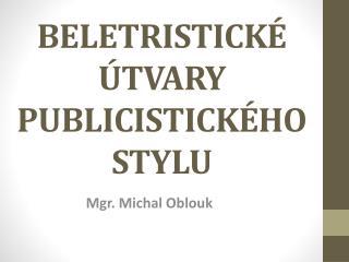 BELETRISTICKÉ ÚTVARY PUBLICISTICKÉHO STYLU