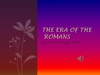 THE ERA OF THE  ROMANS