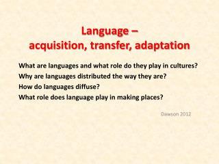 Language –  acquisition, transfer, adaptation
