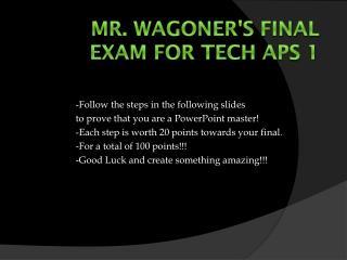Mr. Wagoner's Final Exam for Tech  Aps  1