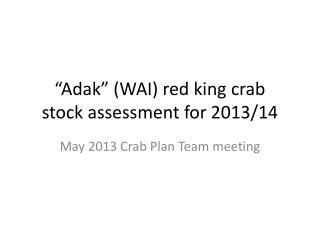 """""""Adak"""" (WAI) red king crab stock assessment for  2013/14"""