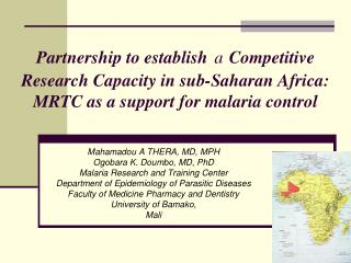 Mahamadou A THERA, MD, MPH Ogobara K. Doumbo, MD, PhD Malaria Research and Training Center
