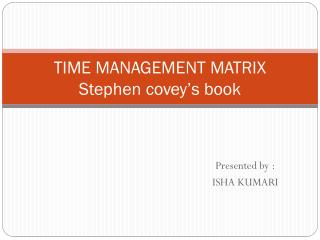 TIME MANAGEMENT MATRIX S tephen covey's book