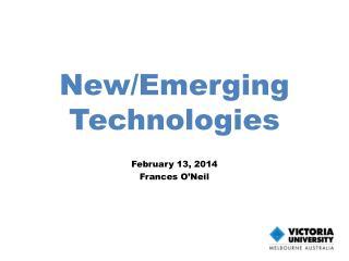 New/Emerging Technologies February 13, 2014 Frances O'Neil